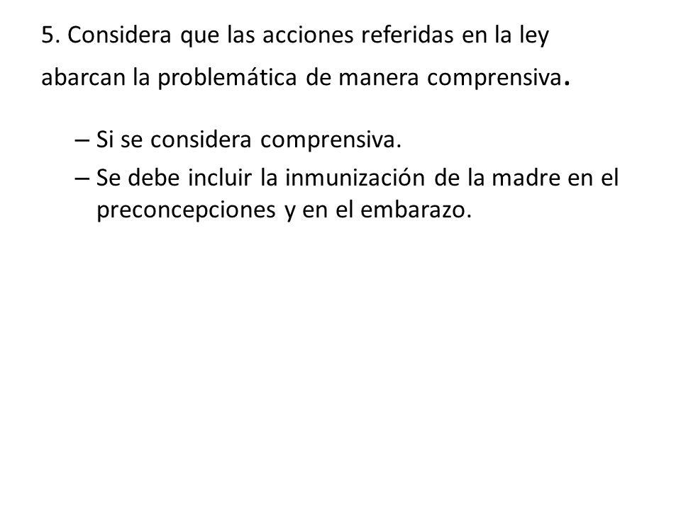 5. Considera que las acciones referidas en la ley abarcan la problemática de manera comprensiva.