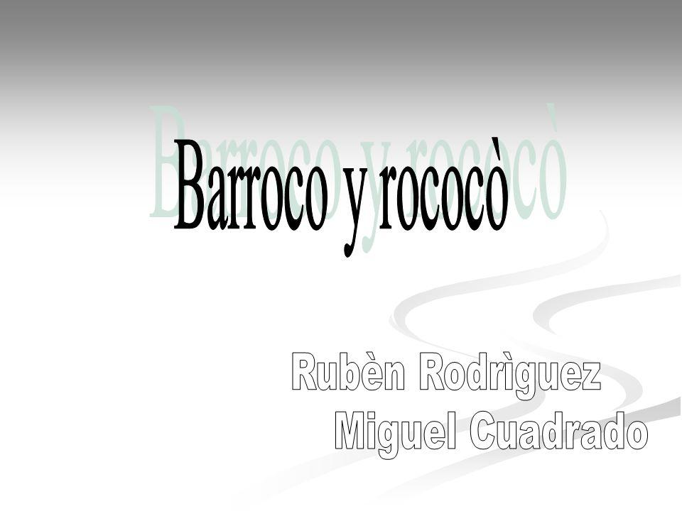 Barroco y rococò Rubèn Rodrìguez Miguel Cuadrado