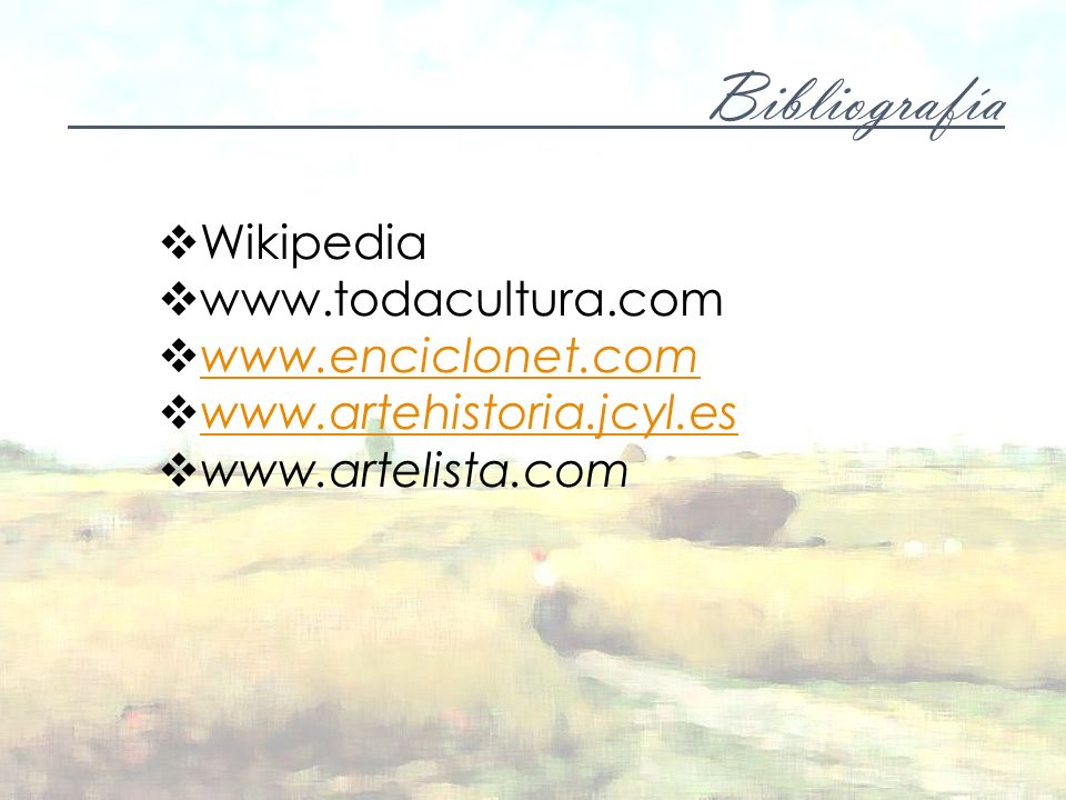 Bibliografía Wikipedia www.todacultura.com www.enciclonet.com