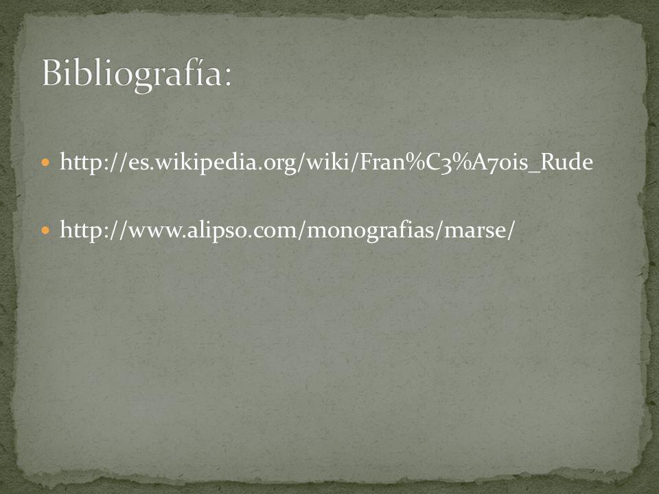 Bibliografía: http://es.wikipedia.org/wiki/Fran%C3%A7ois_Rude