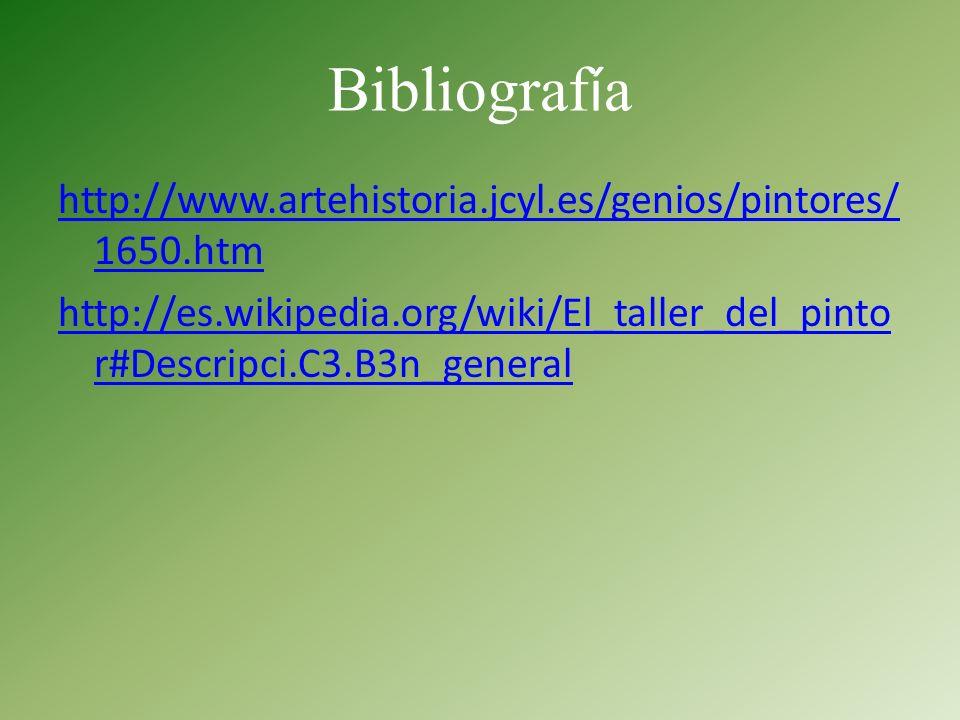 Bibliografía http://www.artehistoria.jcyl.es/genios/pintores/1650.htm http://es.wikipedia.org/wiki/El_taller_del_pintor#Descripci.C3.B3n_general