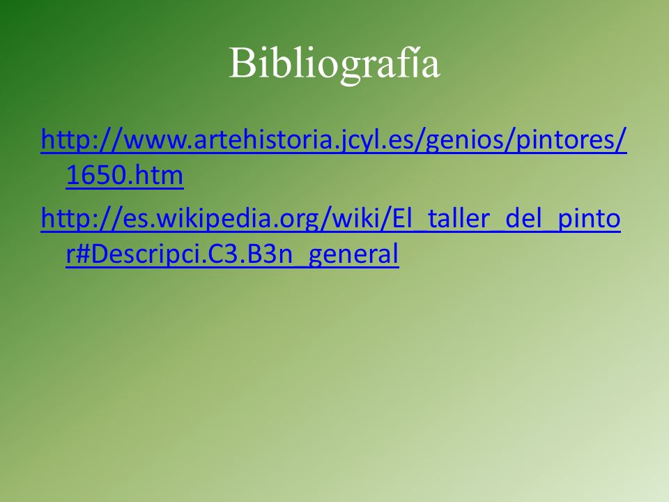 Bibliografíahttp://www.artehistoria.jcyl.es/genios/pintores/1650.htm http://es.wikipedia.org/wiki/El_taller_del_pintor#Descripci.C3.B3n_general