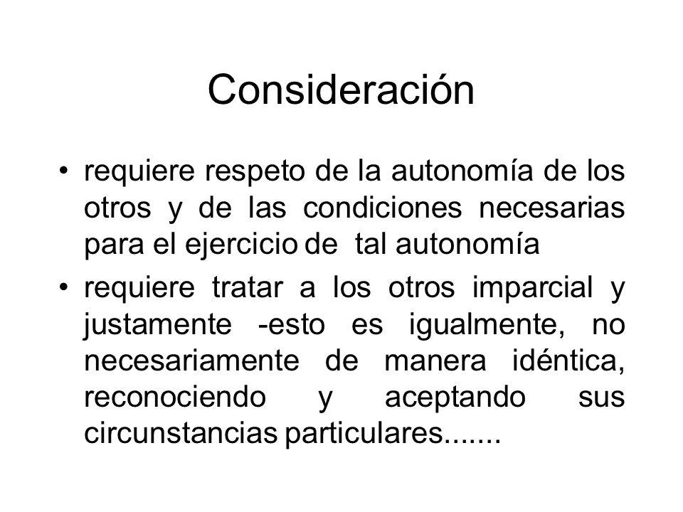Consideración requiere respeto de la autonomía de los otros y de las condiciones necesarias para el ejercicio de tal autonomía.