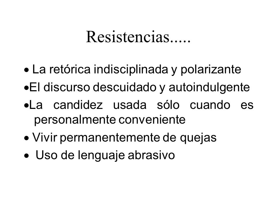 Resistencias..... · La retórica indisciplinada y polarizante