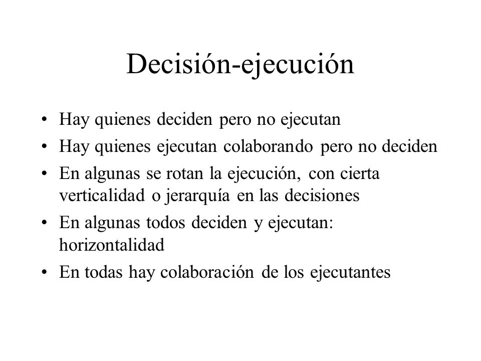 Decisión-ejecución Hay quienes deciden pero no ejecutan