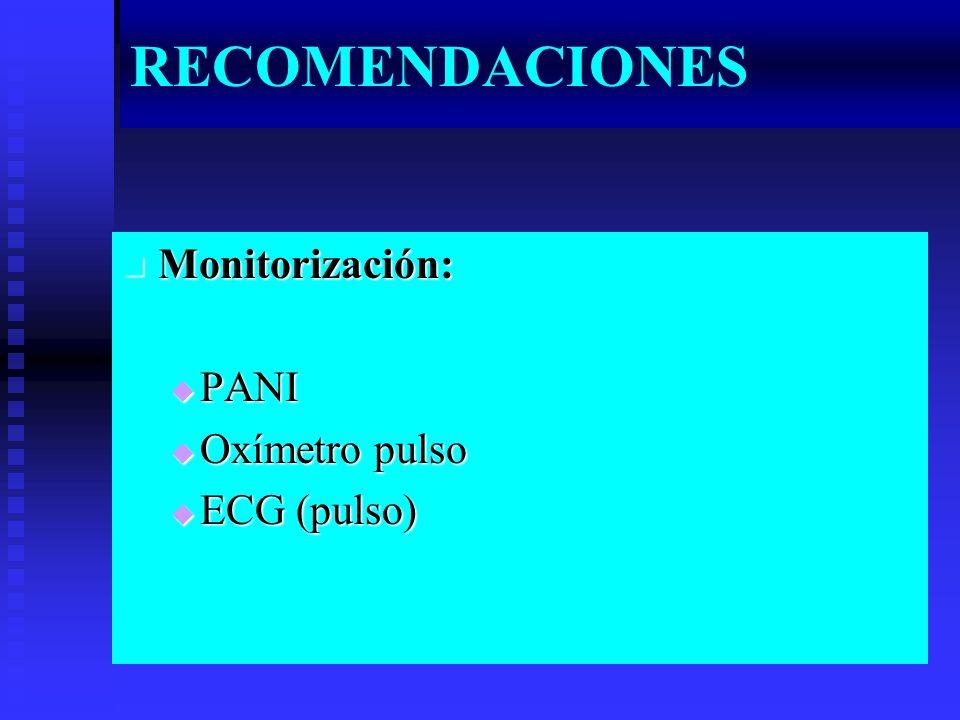 RECOMENDACIONES Monitorización: PANI Oxímetro pulso ECG (pulso)