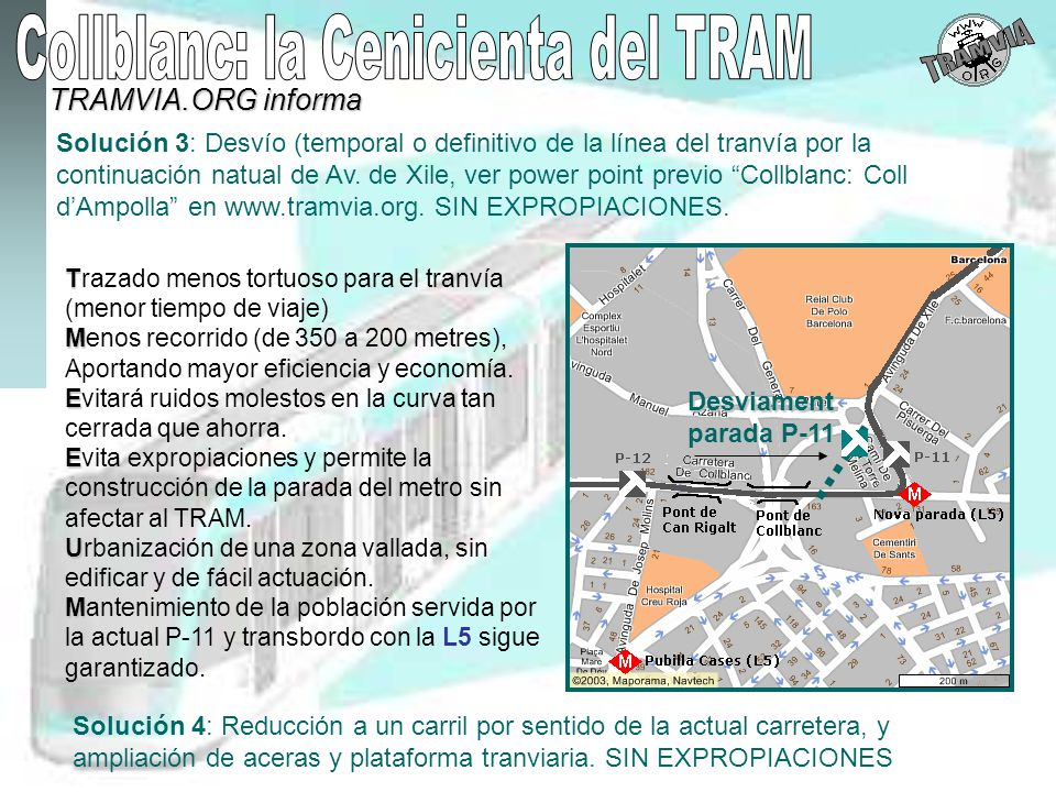 Solución 3: Desvío (temporal o definitivo de la línea del tranvía por la continuación natual de Av. de Xile, ver power point previo Collblanc: Coll d'Ampolla en www.tramvia.org. SIN EXPROPIACIONES.