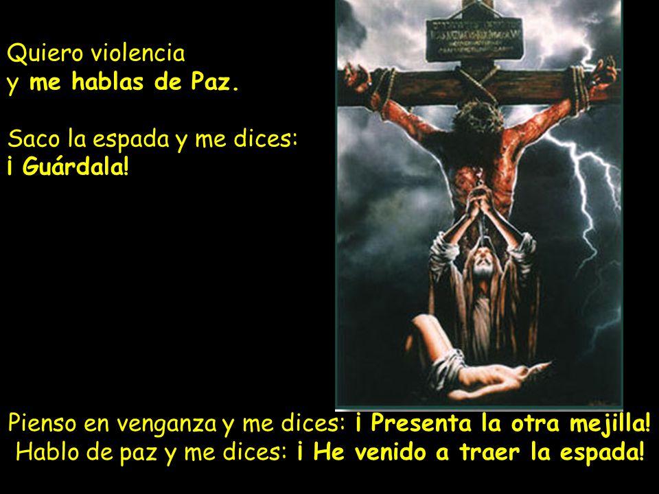 Quiero violencia y me hablas de Paz