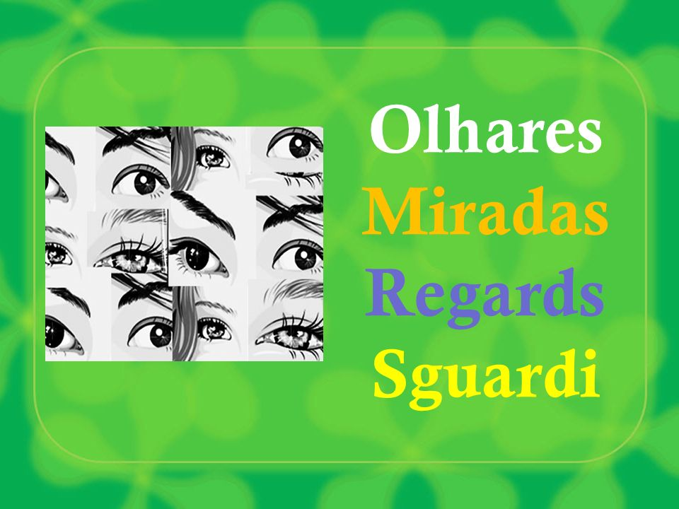 Olhares Miradas Regards Sguardi