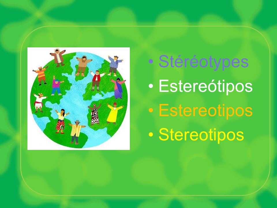 Stéréotypes Estereótipos Estereotipos Stereotipos