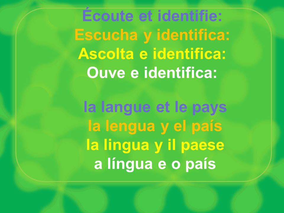 Écoute et identifie: Escucha y identifica: Ascolta e identifica: Ouve e identifica: