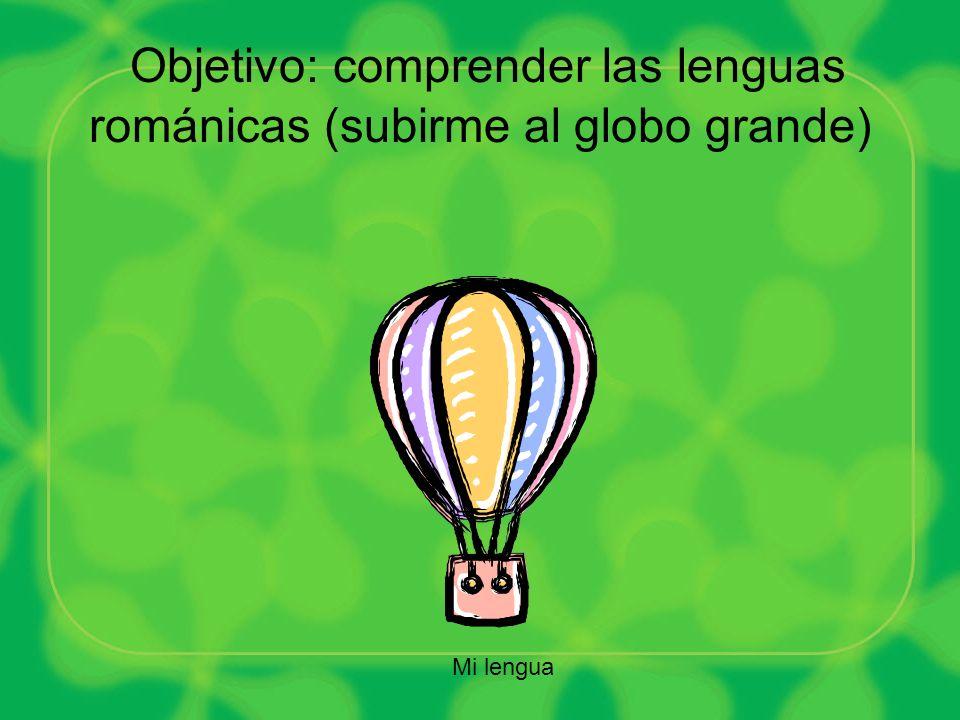 Objetivo: comprender las lenguas románicas (subirme al globo grande)