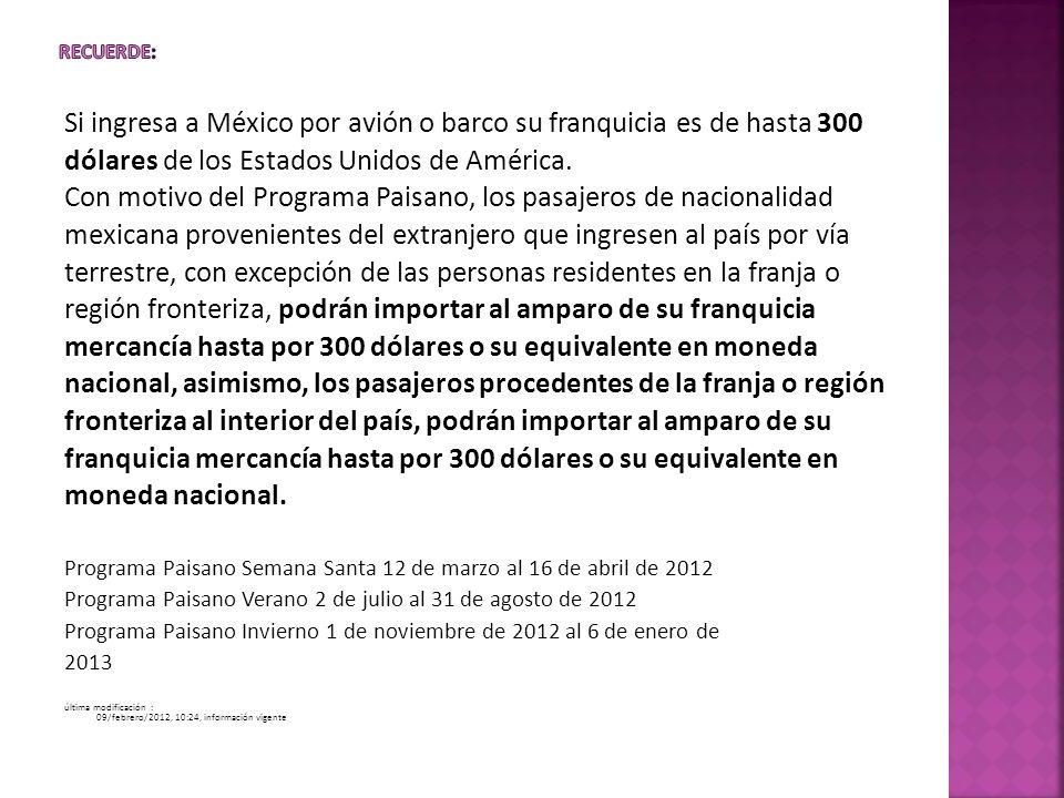 Si ingresa a México por avión o barco su franquicia es de hasta 300