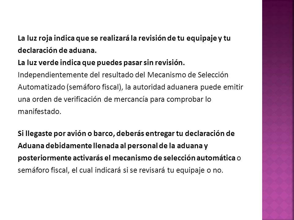 La luz roja indica que se realizará la revisión de tu equipaje y tu declaración de aduana.