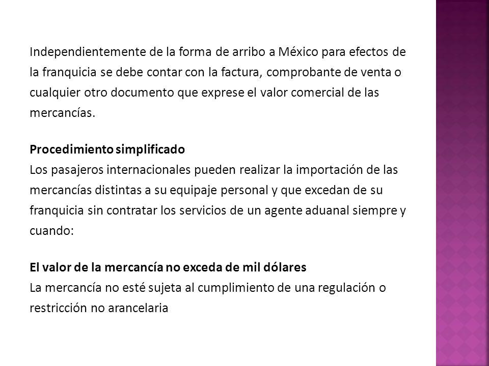 Independientemente de la forma de arribo a México para efectos de la franquicia se debe contar con la factura, comprobante de venta o cualquier otro documento que exprese el valor comercial de las mercancías.