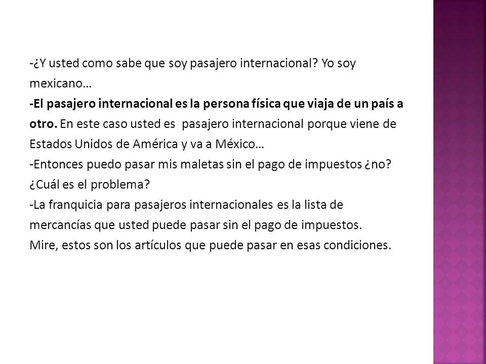 -¿Y usted como sabe que soy pasajero internacional