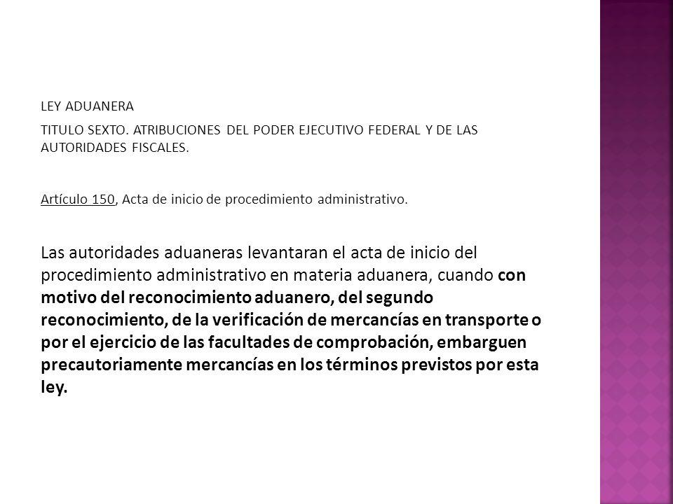 LEY ADUANERA TITULO SEXTO. ATRIBUCIONES DEL PODER EJECUTIVO FEDERAL Y DE LAS AUTORIDADES FISCALES.