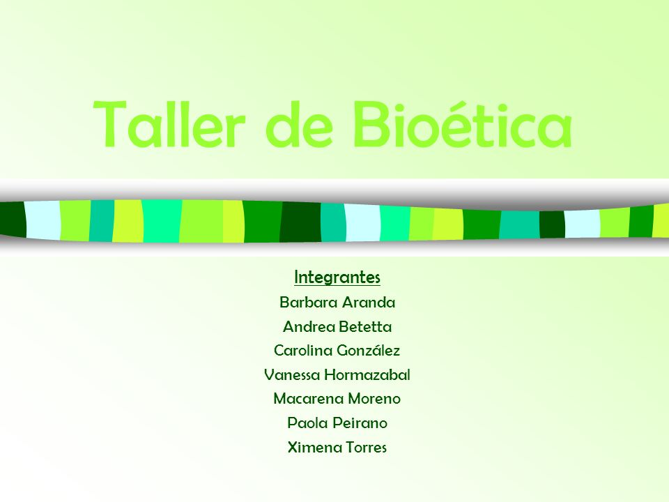 Taller de Bioética Integrantes Barbara Aranda Andrea Betetta