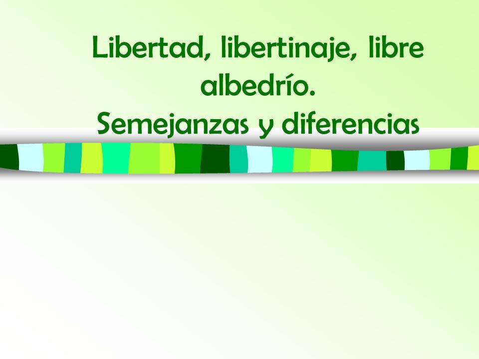 Libertad, libertinaje, libre albedrío. Semejanzas y diferencias