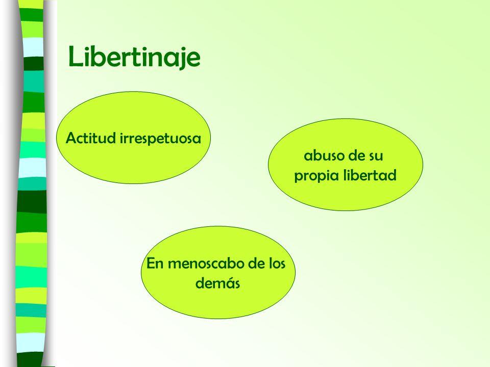 Libertinaje Actitud irrespetuosa abuso de su propia libertad
