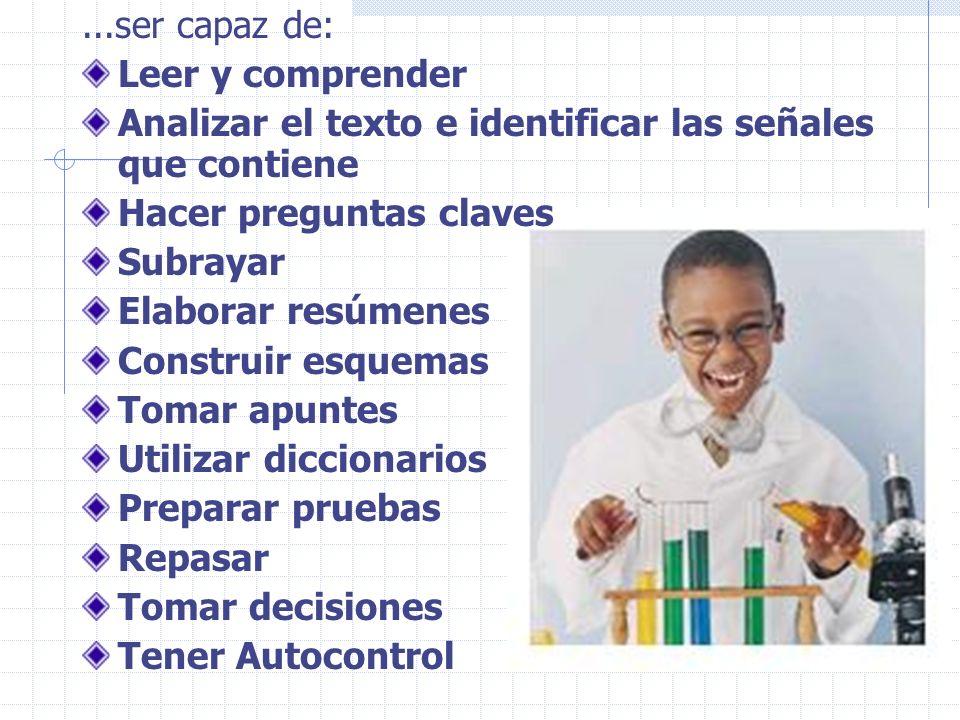 ...ser capaz de: Leer y comprender. Analizar el texto e identificar las señales que contiene. Hacer preguntas claves.