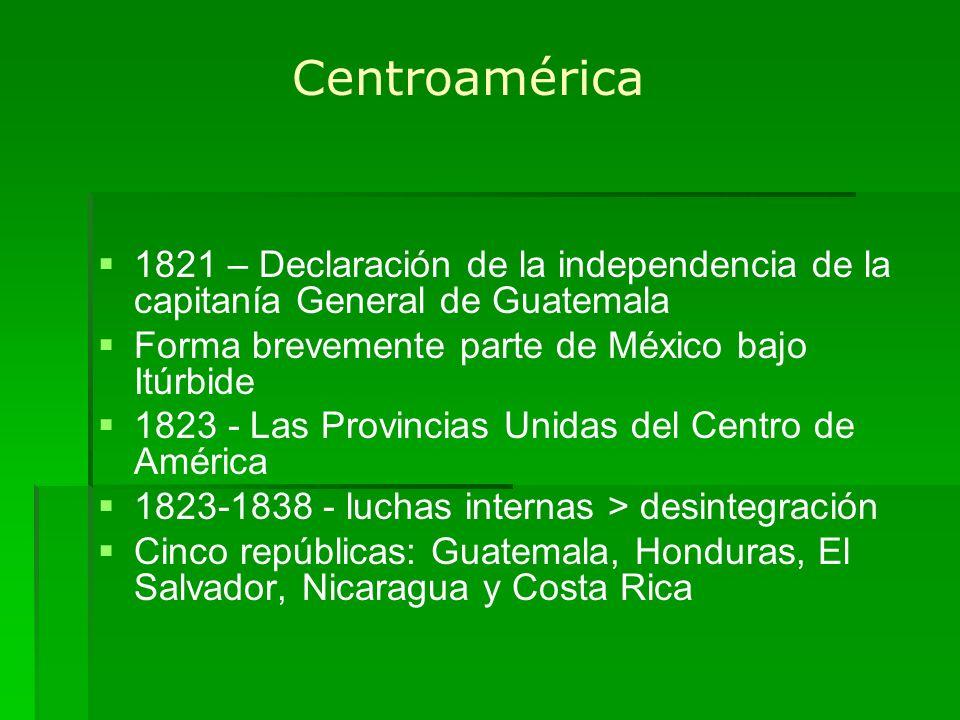 Centroamérica 1821 – Declaración de la independencia de la capitanía General de Guatemala. Forma brevemente parte de México bajo Itúrbide.