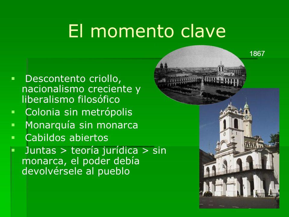El momento clave 1867. Descontento criollo, nacionalismo creciente y liberalismo filosófico. Colonia sin metrópolis.