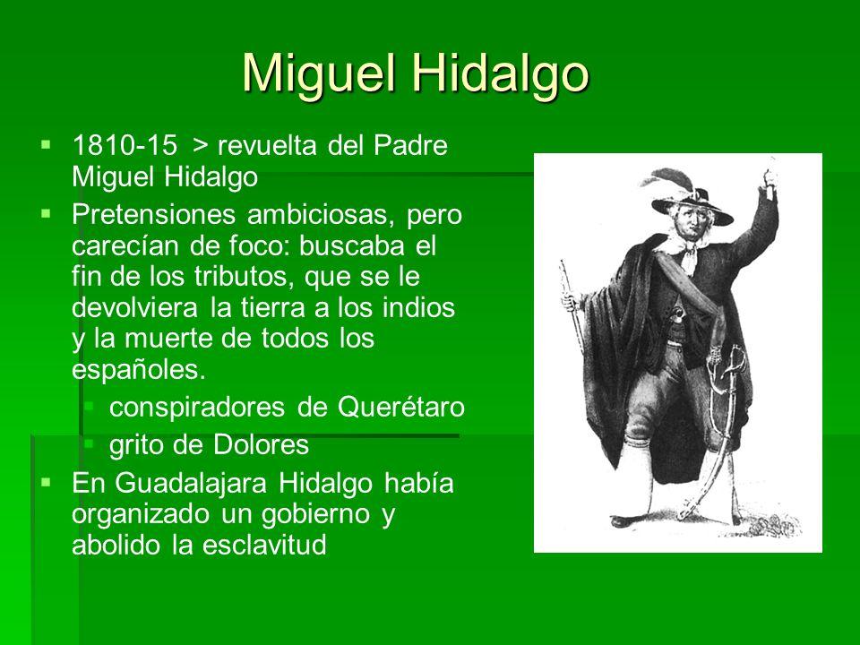 Miguel Hidalgo 1810-15 > revuelta del Padre Miguel Hidalgo