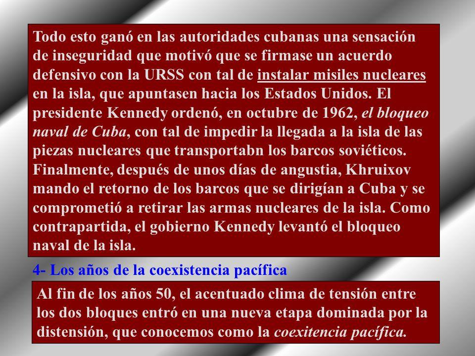 Todo esto ganó en las autoridades cubanas una sensación de inseguridad que motivó que se firmase un acuerdo defensivo con la URSS con tal de instalar misiles nucleares en la isla, que apuntasen hacia los Estados Unidos. El presidente Kennedy ordenó, en octubre de 1962, el bloqueo naval de Cuba, con tal de impedir la llegada a la isla de las piezas nucleares que transportabn los barcos soviéticos. Finalmente, después de unos días de angustia, Khruixov mando el retorno de los barcos que se dirigían a Cuba y se comprometió a retirar las armas nucleares de la isla. Como contrapartida, el gobierno Kennedy levantó el bloqueo naval de la isla.