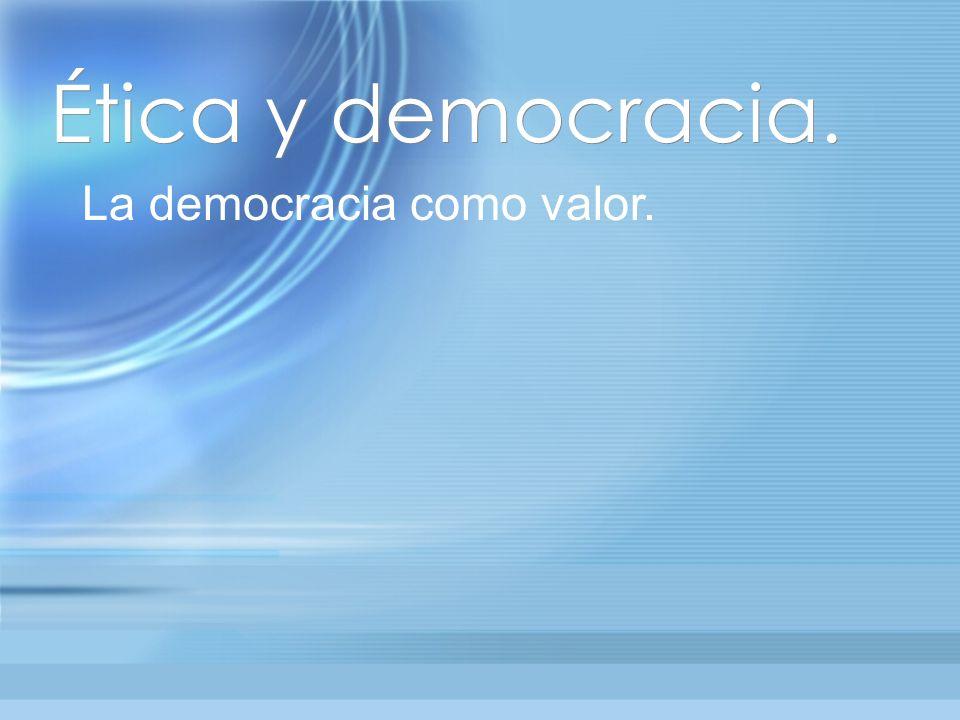 Ética y democracia. La democracia como valor.