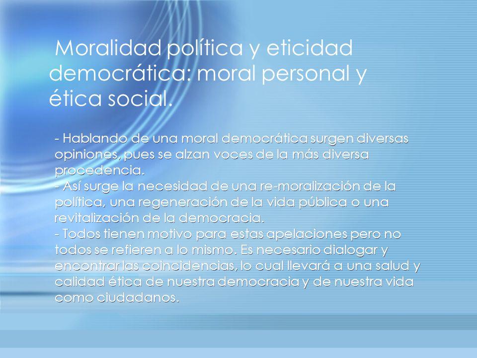 Moralidad política y eticidad democrática: moral personal y ética social.