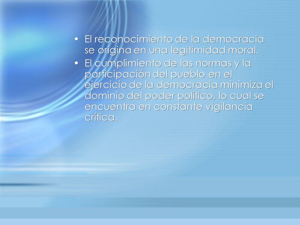 El reconocimiento de la democracia se origina en una legitimidad moral.