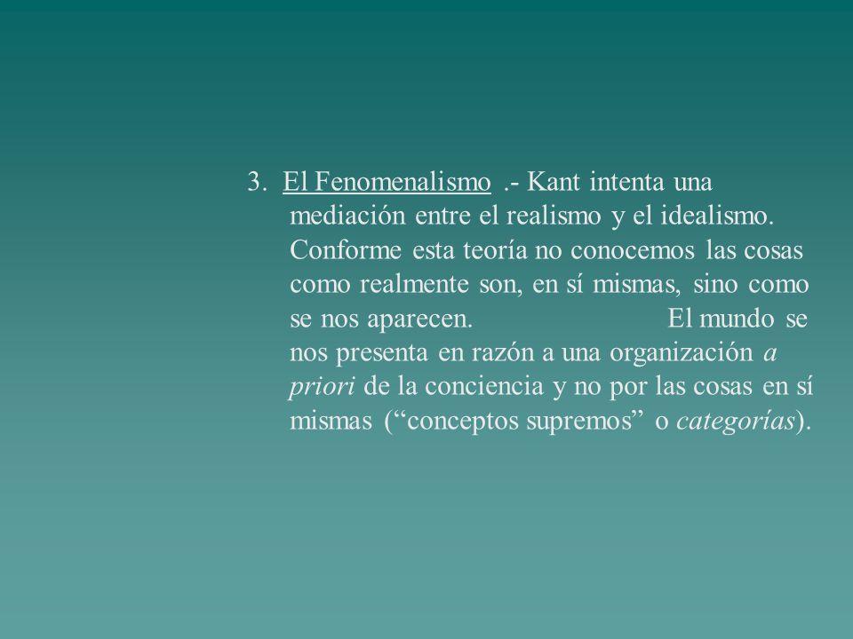 3. El Fenomenalismo .- Kant intenta una mediación entre el realismo y el idealismo.