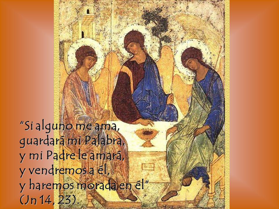 Si alguno me ama, guardará mi Palabra, y mi Padre le amará, y vendremos a él, y haremos morada en él