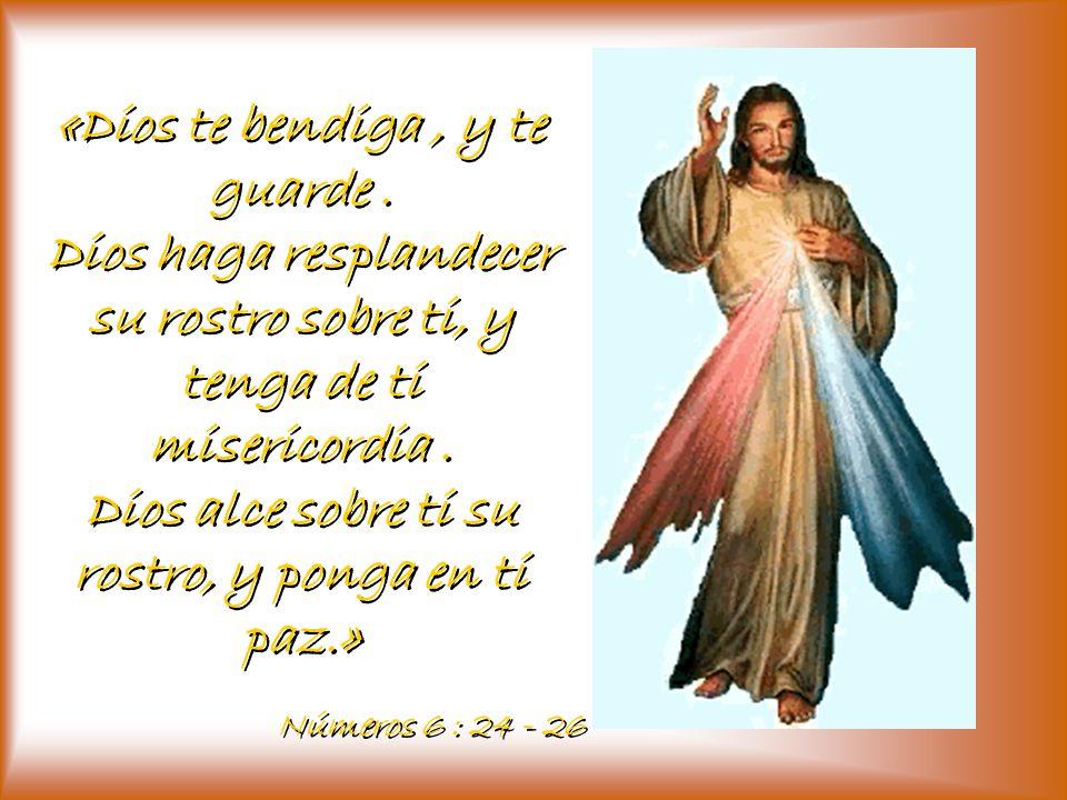 «Dios te bendiga , y te guarde