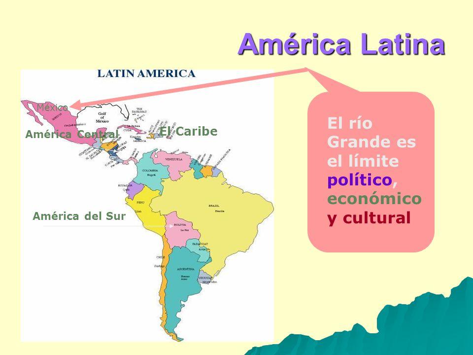 América LatinaMéxico. El río Grande es el límite político, económico y cultural. El Caribe. América Central.