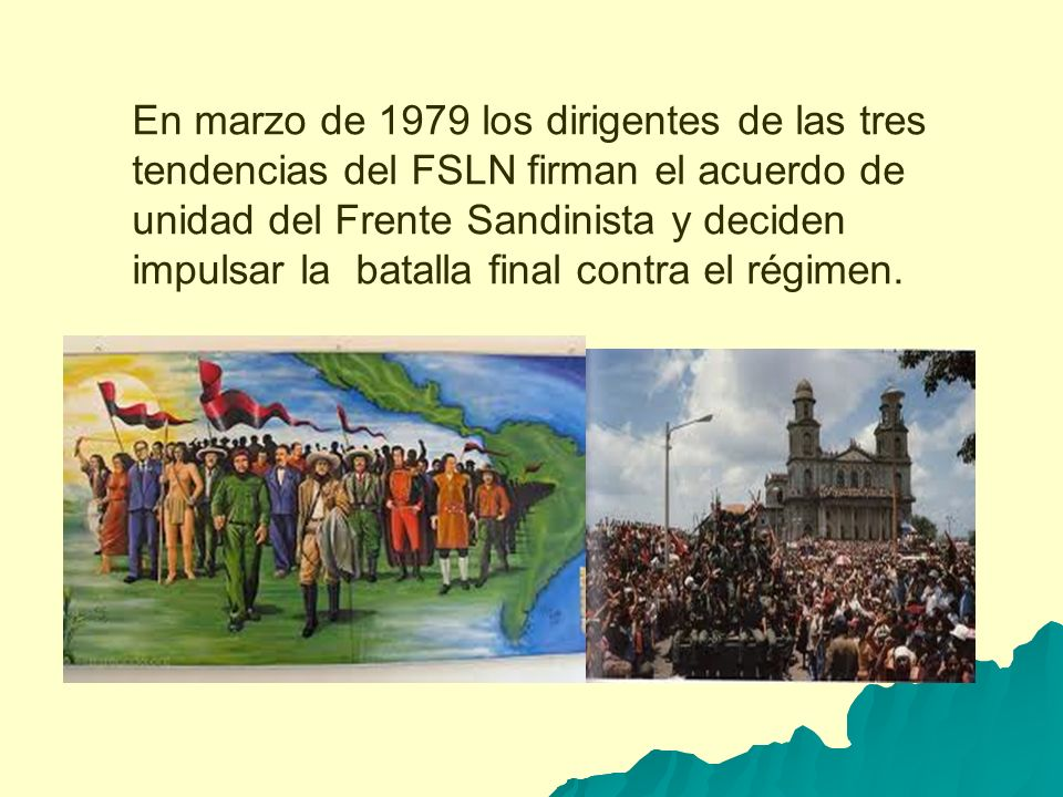 En marzo de 1979 los dirigentes de las tres tendencias del FSLN firman el acuerdo de unidad del Frente Sandinista y deciden impulsar la batalla final contra el régimen.