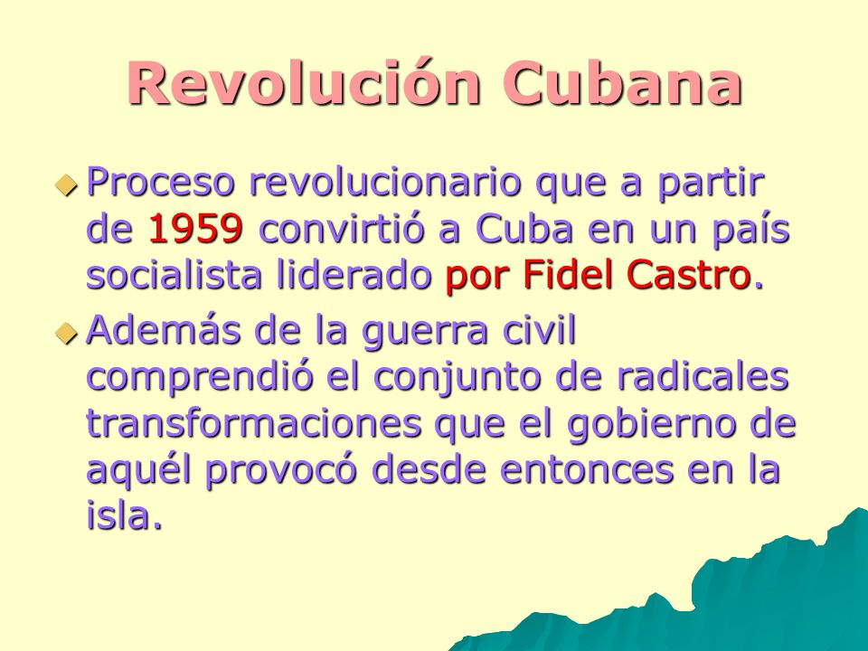 Revolución Cubana Proceso revolucionario que a partir de 1959 convirtió a Cuba en un país socialista liderado por Fidel Castro.