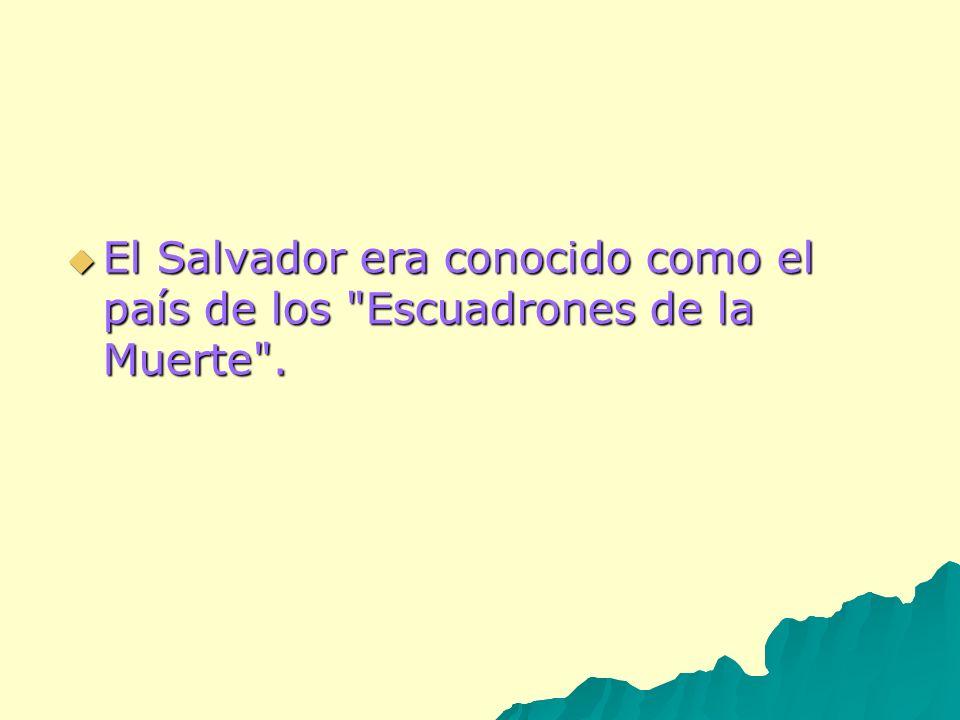El Salvador era conocido como el país de los Escuadrones de la Muerte .