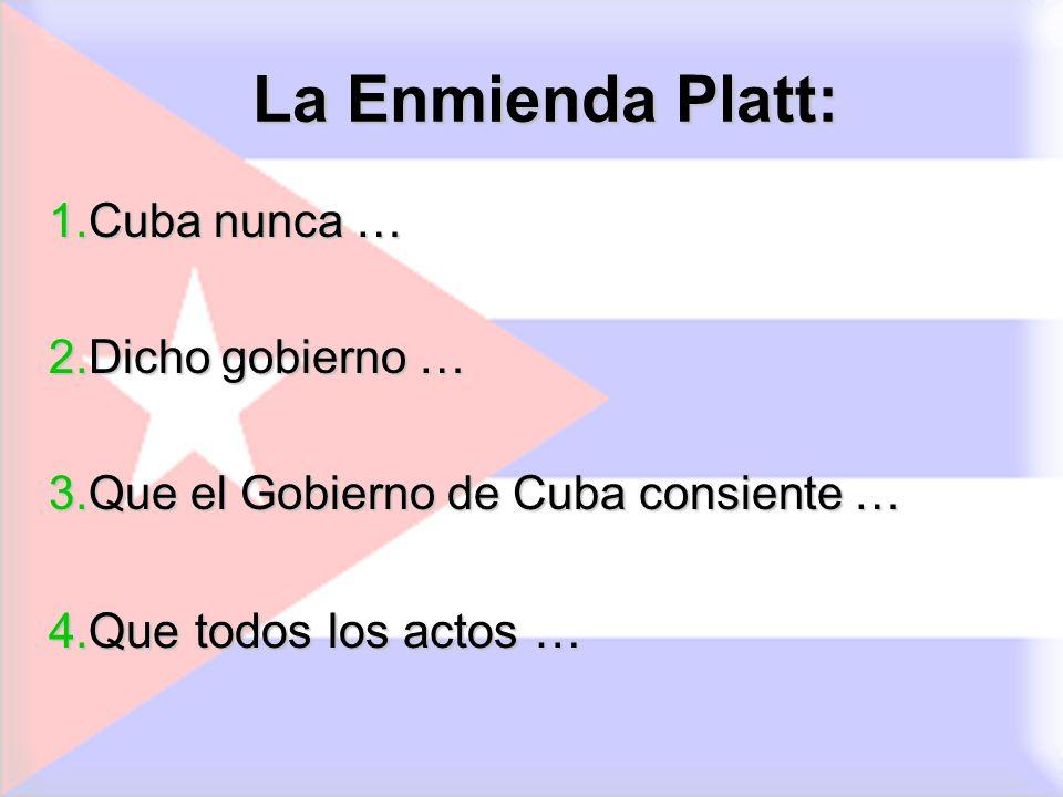 La Enmienda Platt: 4.Que todos los actos … 1.Cuba nunca …