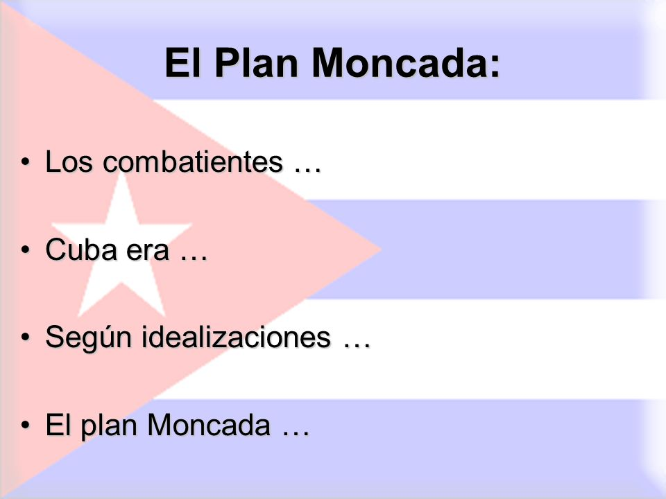El Plan Moncada: Los combatientes … Cuba era … Según idealizaciones …