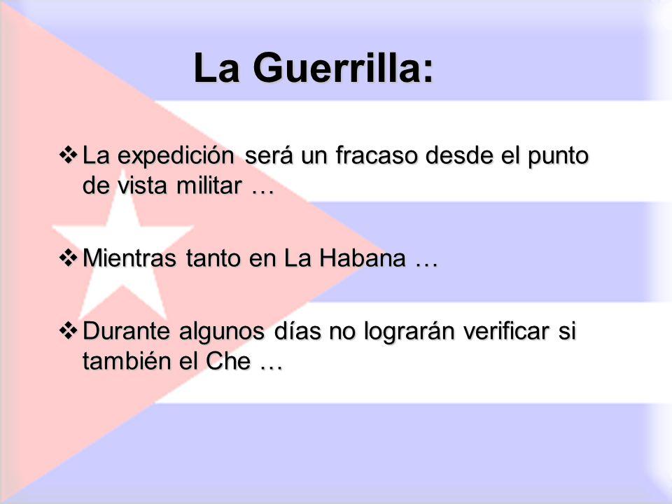 La Guerrilla: La expedición será un fracaso desde el punto de vista militar … Mientras tanto en La Habana …