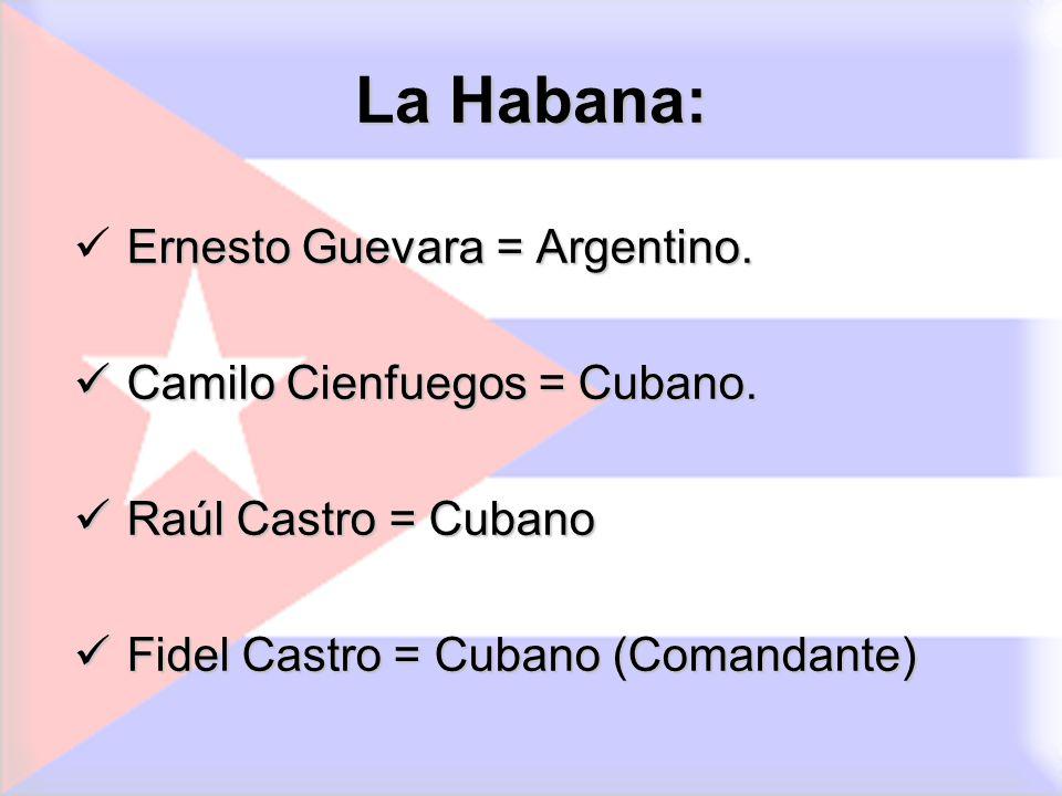 La Habana: Ernesto Guevara = Argentino. Camilo Cienfuegos = Cubano.
