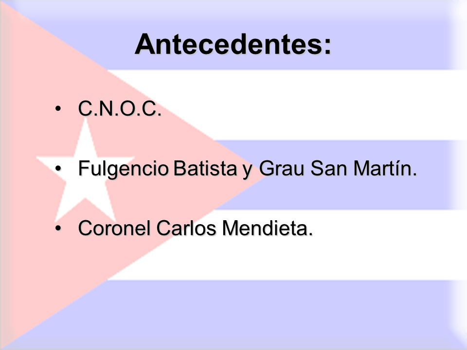 Antecedentes: C.N.O.C. Fulgencio Batista y Grau San Martín.