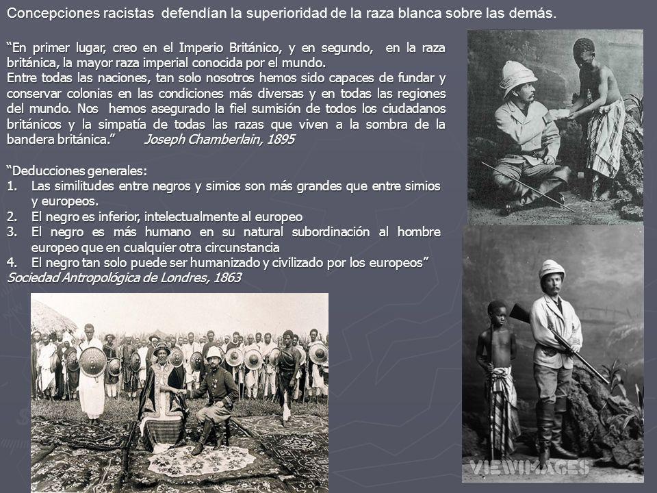 Concepciones racistas defendían la superioridad de la raza blanca sobre las demás.
