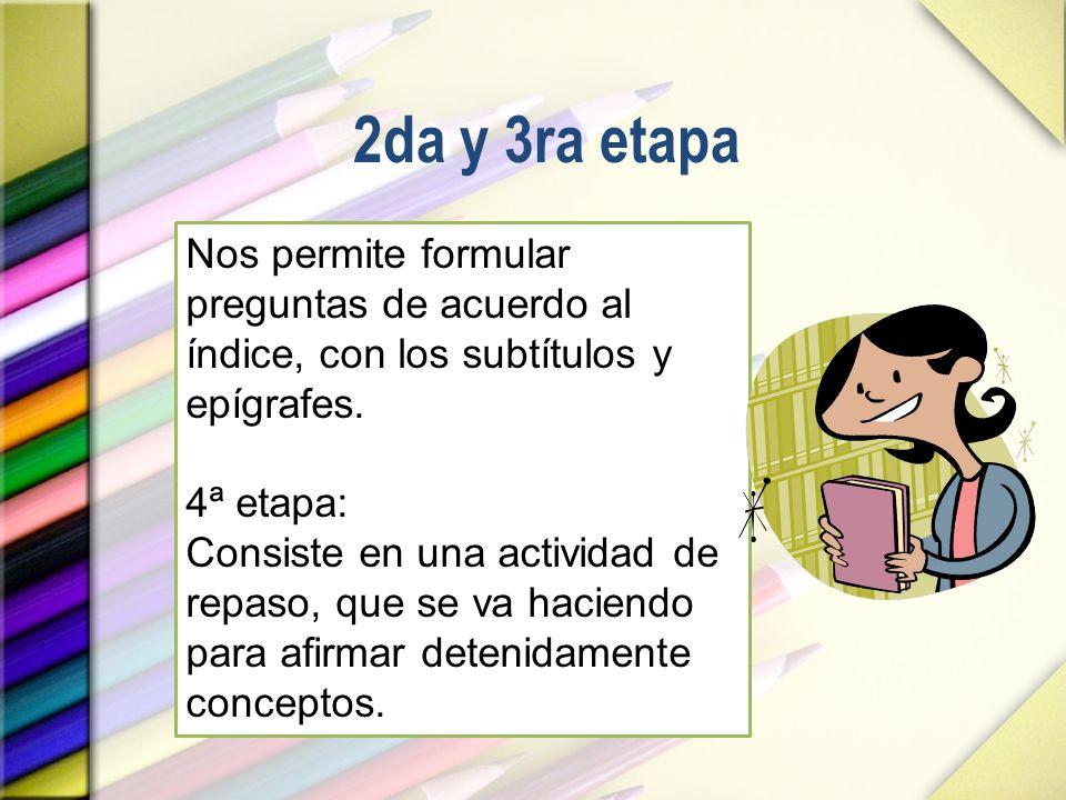 2da y 3ra etapa Nos permite formular preguntas de acuerdo al índice, con los subtítulos y epígrafes.