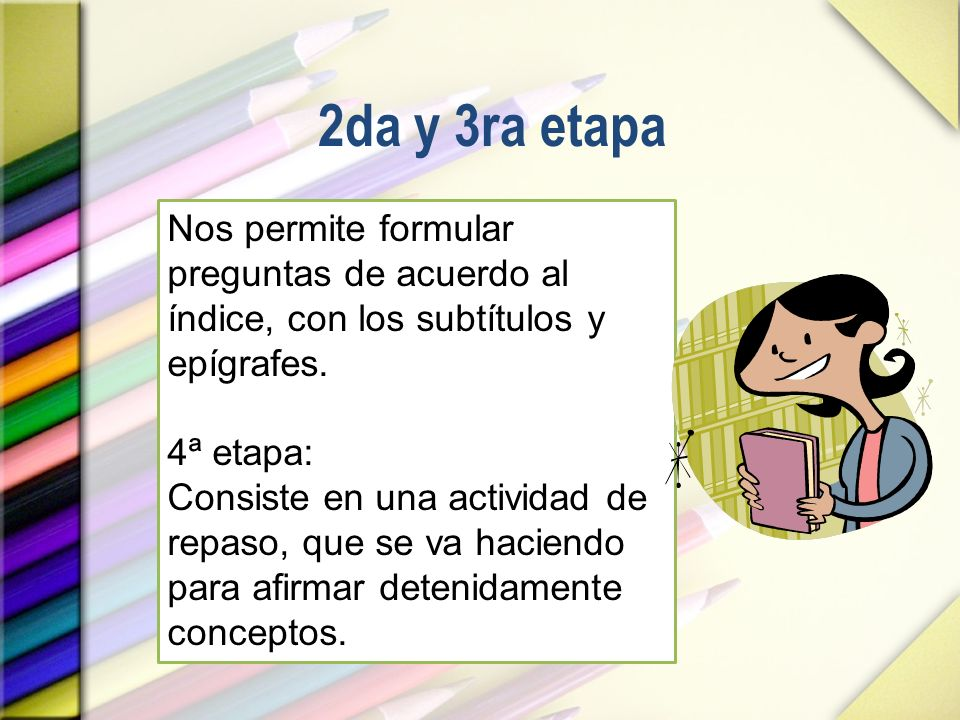 2da y 3ra etapaNos permite formular preguntas de acuerdo al índice, con los subtítulos y epígrafes.