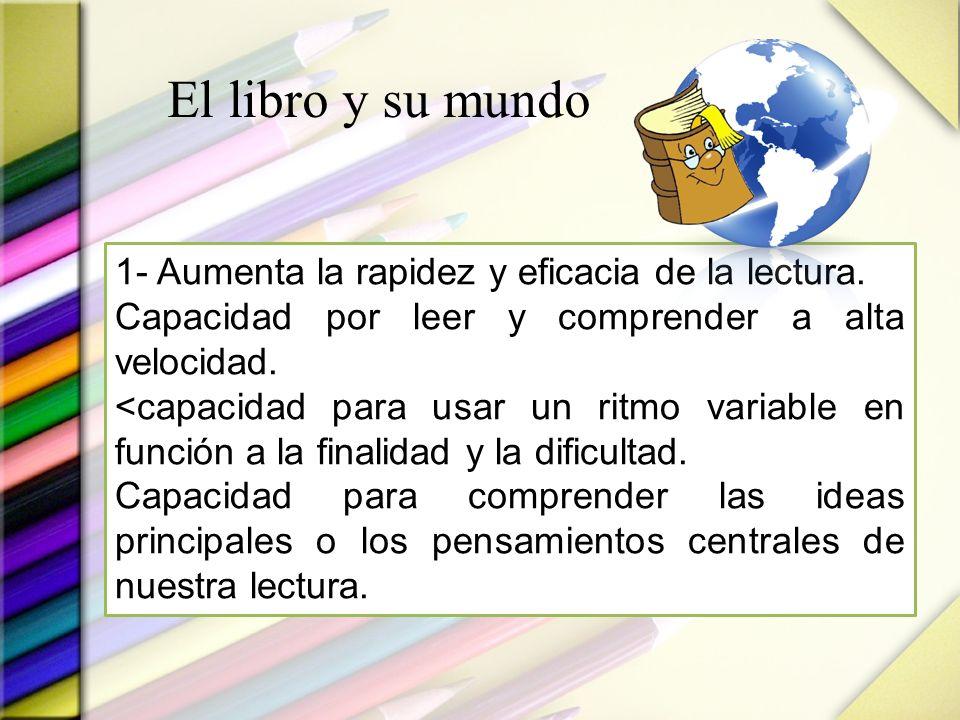 El libro y su mundo 1- Aumenta la rapidez y eficacia de la lectura.