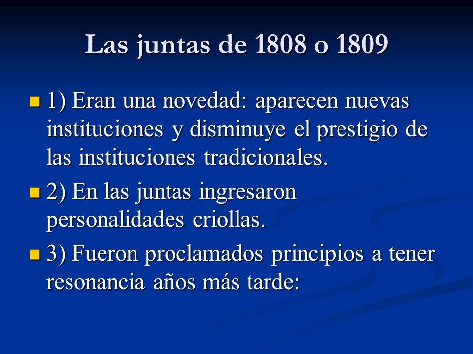 Las juntas de 1808 o 1809 1) Eran una novedad: aparecen nuevas instituciones y disminuye el prestigio de las instituciones tradicionales.