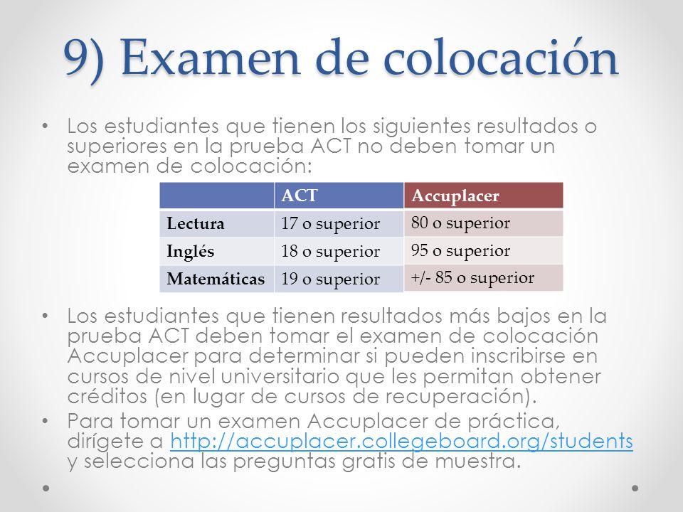 9) Examen de colocación Los estudiantes que tienen los siguientes resultados o superiores en la prueba ACT no deben tomar un examen de colocación: